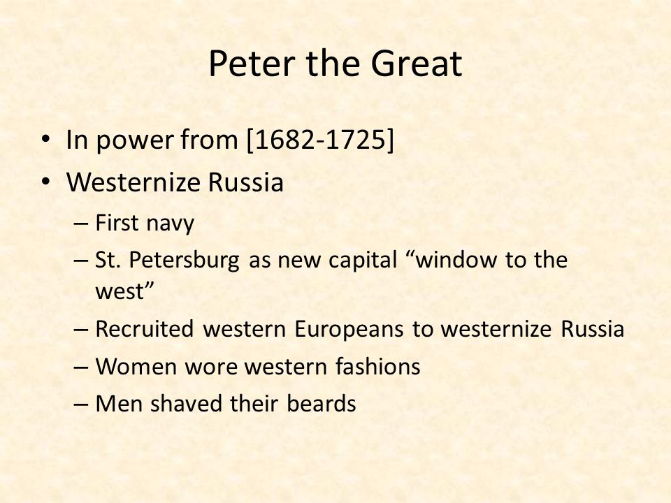 Peter the Great In power from [1682-1725] Westernize Russia First navy